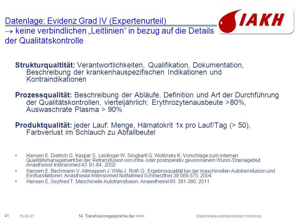 """41 15-02-27 14. Transfusionsgespräche der IAKHMaschinelle Autotransfusion Workshop Datenlage: Evidenz Grad IV (Expertenurteil)  keine verbindlichen """""""
