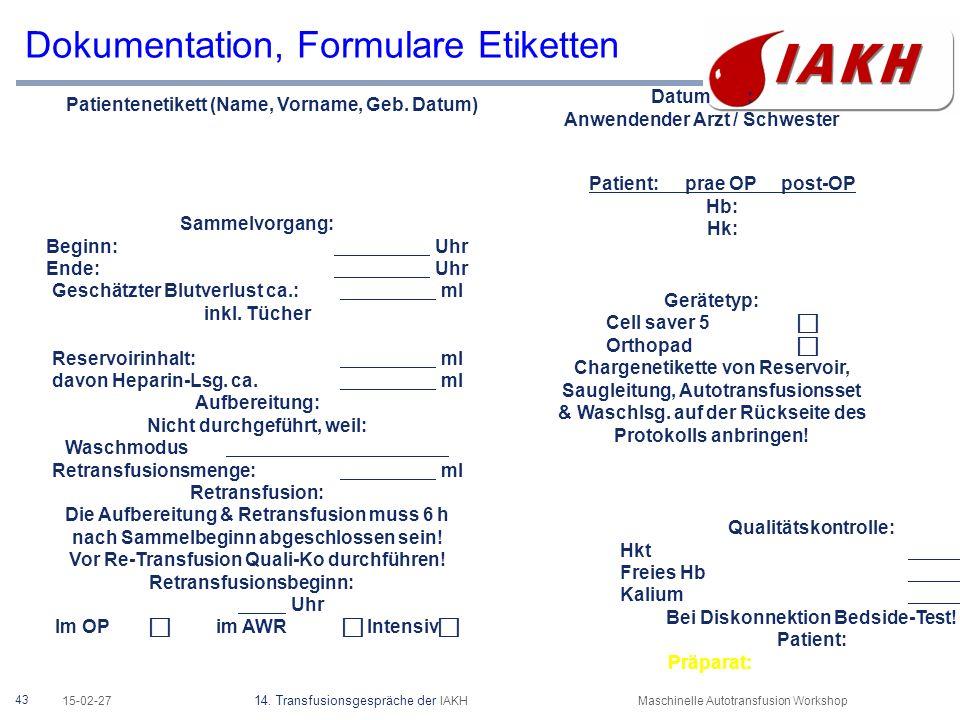 43 15-02-27 14. Transfusionsgespräche der IAKHMaschinelle Autotransfusion Workshop Sammelvorgang: Beginn: Uhr Ende: Uhr Geschätzter Blutverlust ca.: m