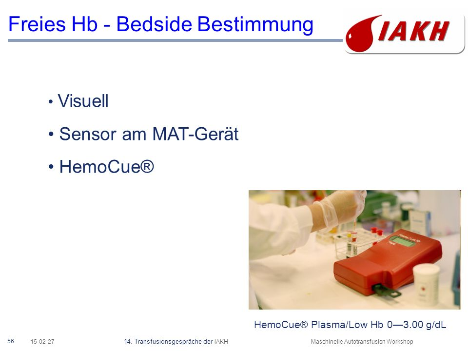 56 15-02-27 14. Transfusionsgespräche der IAKHMaschinelle Autotransfusion Workshop Freies Hb - Bedside Bestimmung HemoCue® Plasma/Low Hb 0—3.00 g/dL V