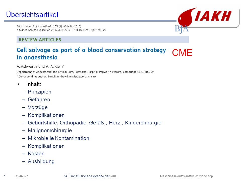 5 15-02-27 14. Transfusionsgespräche der IAKHMaschinelle Autotransfusion Workshop Übersichtsartikel Inhalt: –Prinzipien –Gefahren –Vorzüge –Komplikati