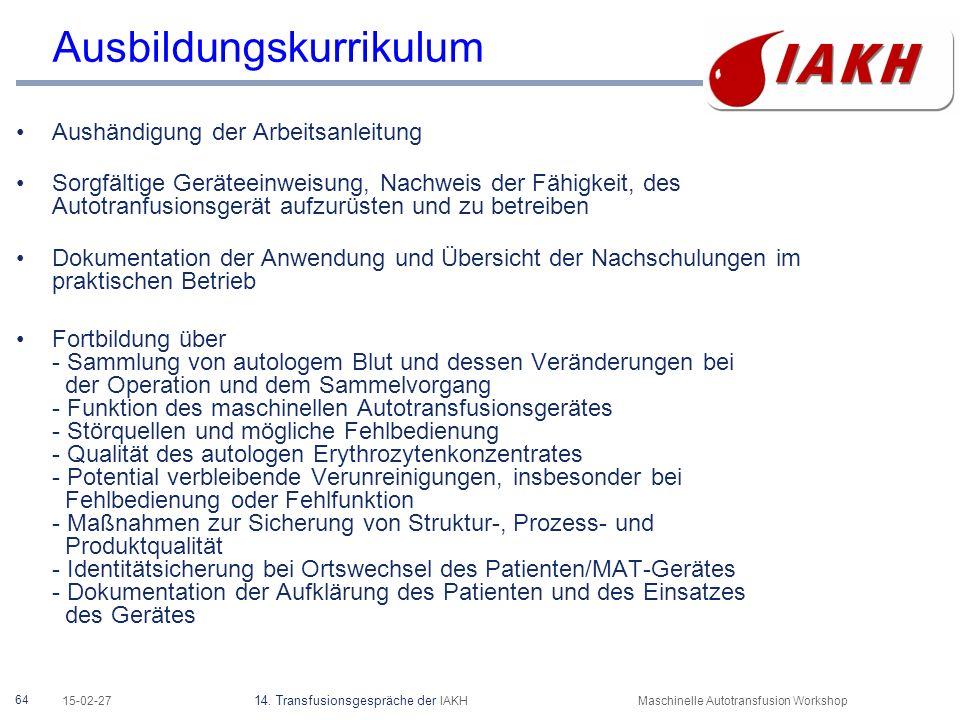 64 15-02-27 14. Transfusionsgespräche der IAKHMaschinelle Autotransfusion Workshop Ausbildungskurrikulum Aushändigung der Arbeitsanleitung Sorgfältige