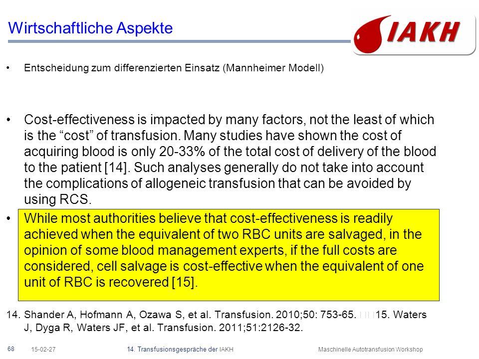 68 15-02-27 14. Transfusionsgespräche der IAKHMaschinelle Autotransfusion Workshop Wirtschaftliche Aspekte Entscheidung zum differenzierten Einsatz (M