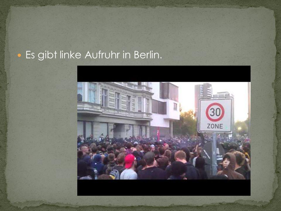Es gibt linke Aufruhr in Berlin.