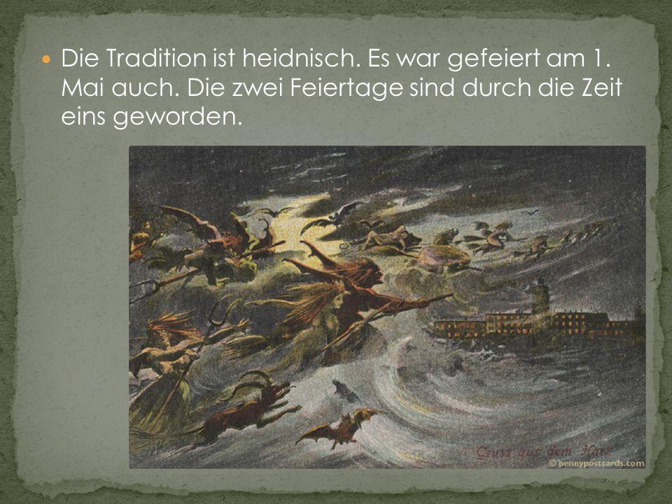 Die Tradition ist heidnisch. Es war gefeiert am 1.