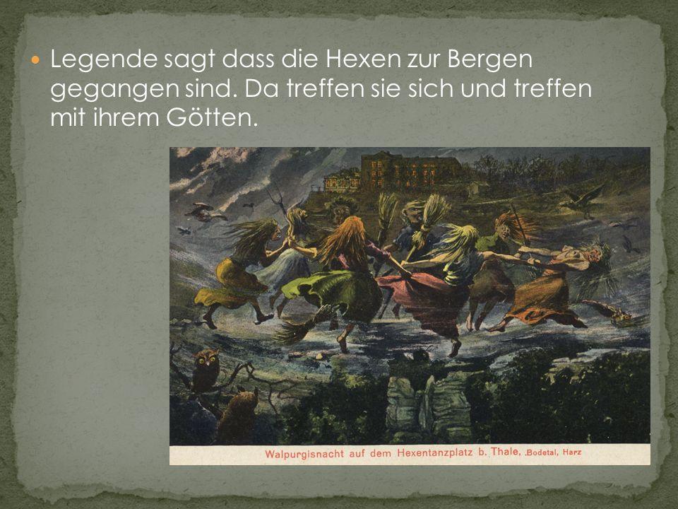 Legende sagt dass die Hexen zur Bergen gegangen sind.