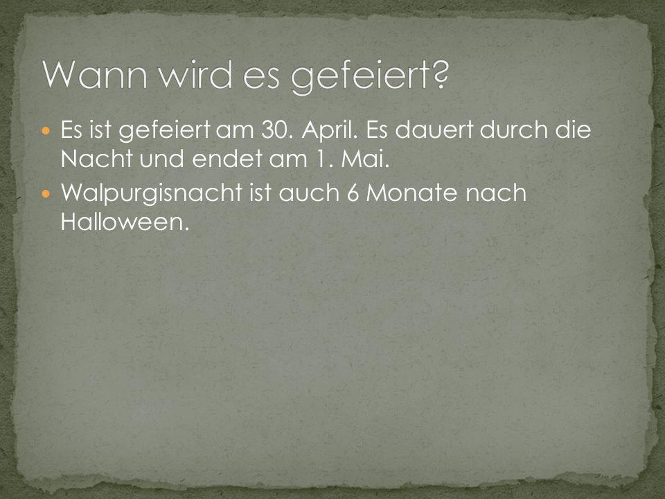 Es ist gefeiert am 30. April. Es dauert durch die Nacht und endet am 1.