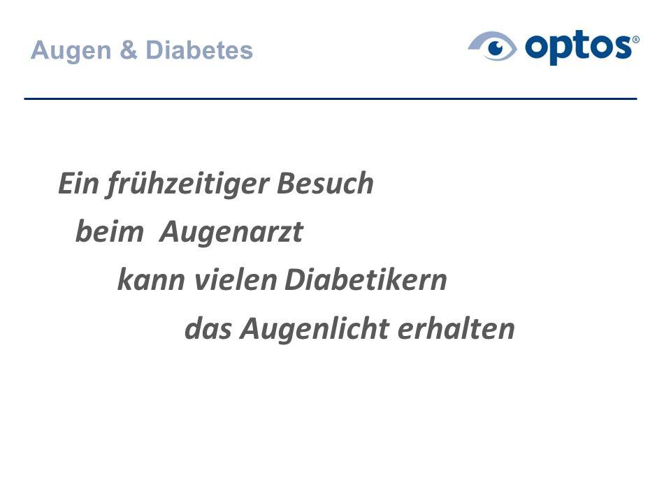 Augen & Diabetes Ein frühzeitiger Besuch beim Augenarzt kann vielen Diabetikern das Augenlicht erhalten