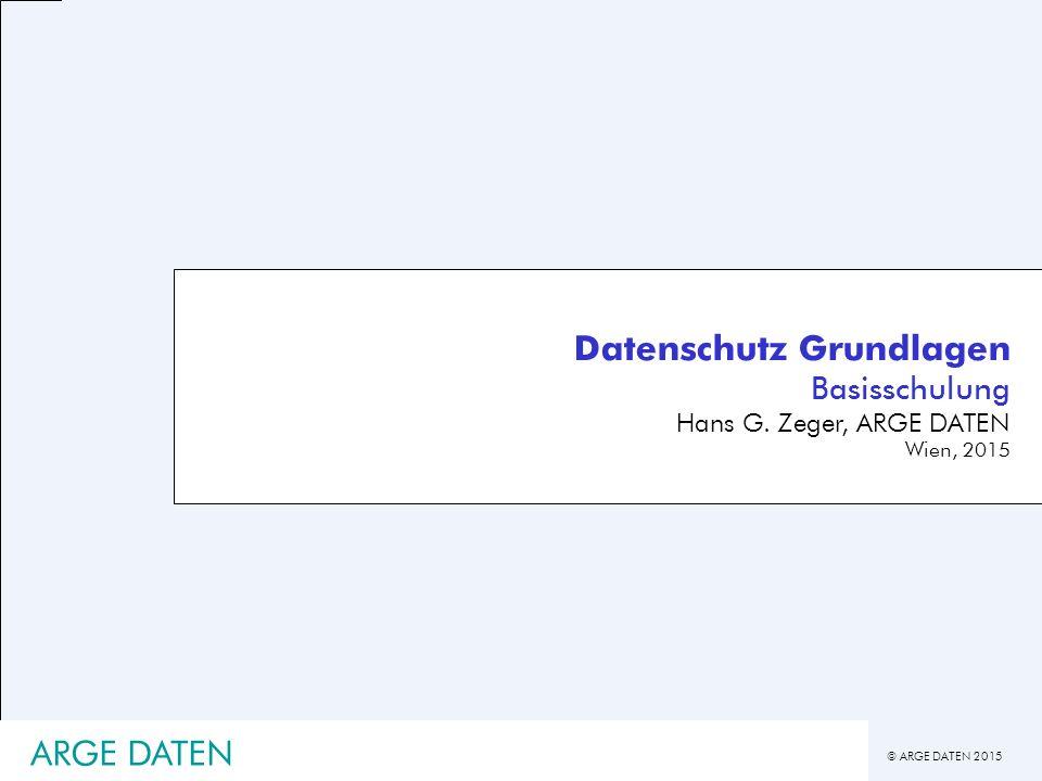 © ARGE DATEN 2015 Datenschutz Grundlagen Basisschulung Hans G.