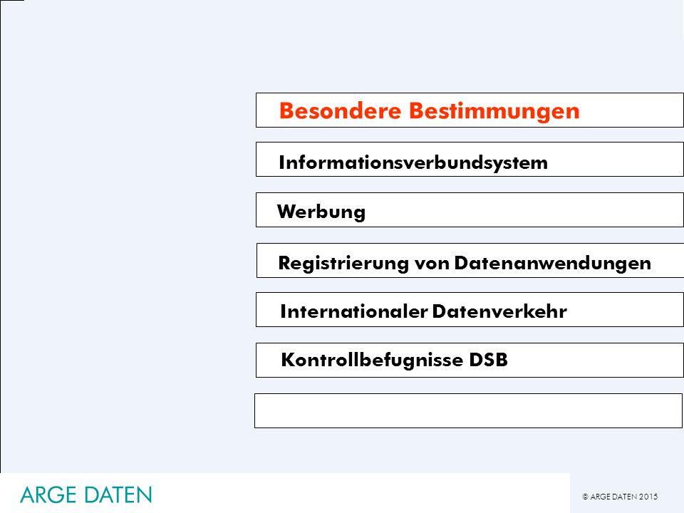 © ARGE DATEN 2015 ARGE DATEN Informationsverbundsystem Werbung Internationaler Datenverkehr Kontrollbefugnisse DSB Besondere Bestimmungen Registrierung von Datenanwendungen