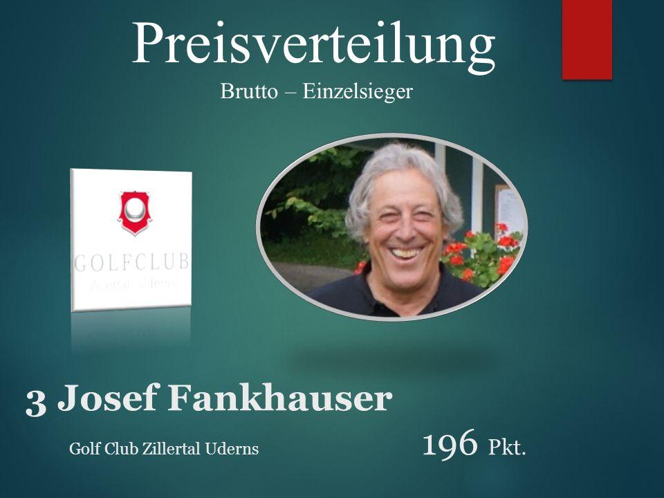 Preisverteilung Brutto – Einzelsieger 3 Josef Fankhauser Golf Club Zillertal Uderns 196 Pkt.