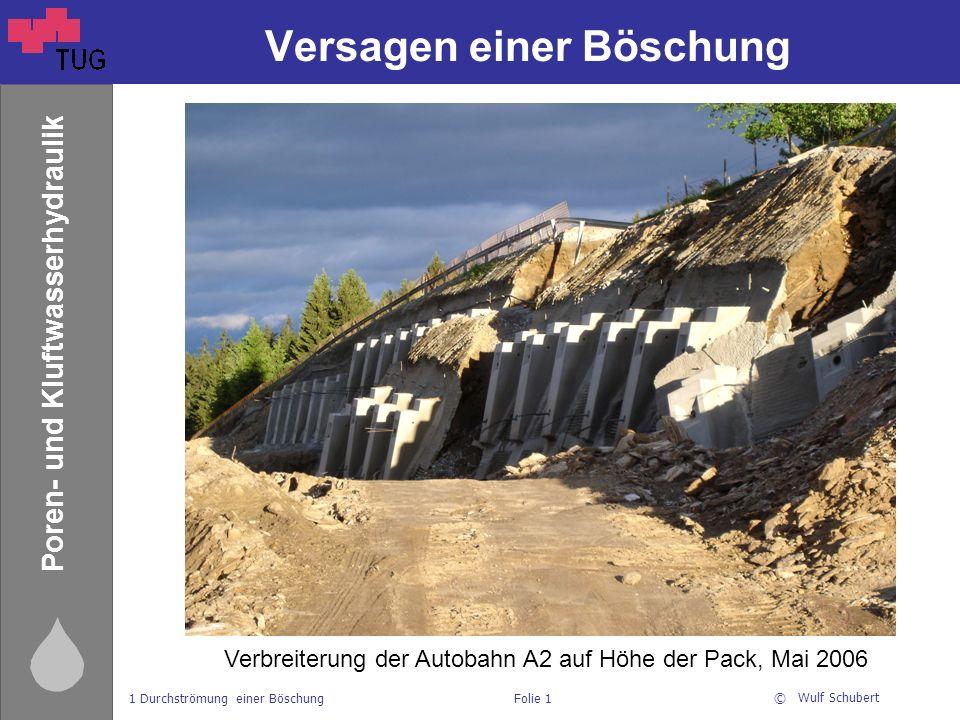 © Stephan Semprich 1 Durchströmung einer BöschungFolie 1 Poren- und Kluftwasserhydraulik Versagen einer Böschung Verbreiterung der Autobahn A2 auf Höh