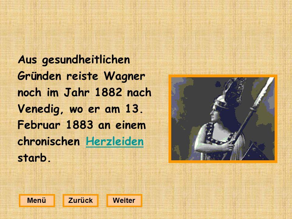 Aus gesundheitlichen Gründen reiste Wagner noch im Jahr 1882 nach Venedig, wo er am 13.