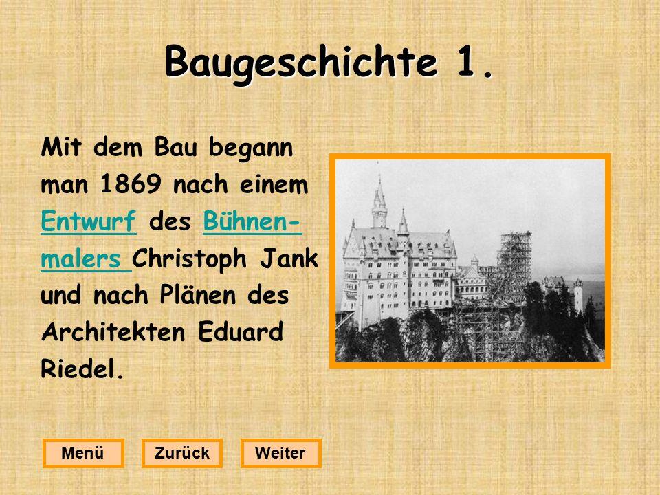 Baugeschichte 2. Das Schloss sieht aus wie ein mittelalter- liches Märchenschloss. MenüZurückWeiter