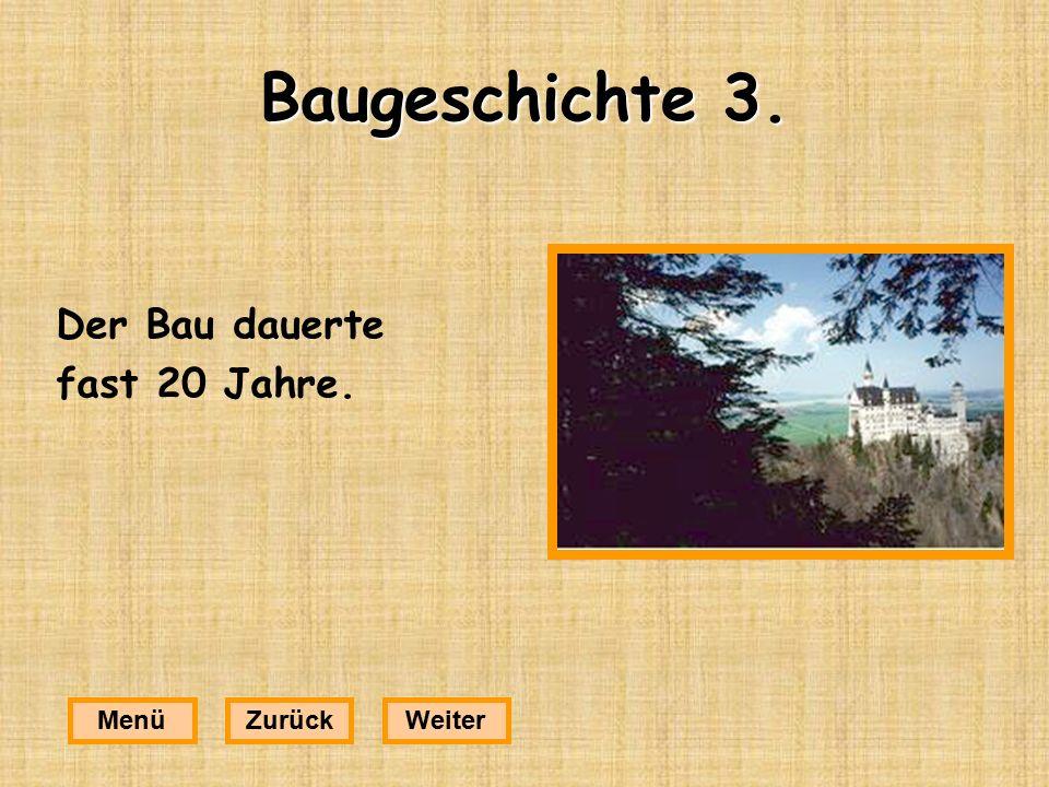 Baugeschichte 4. Das Schloss blieb bis 1886,dem Todesjahr Ludwigs,unvollendet. MenüZurückWeiter