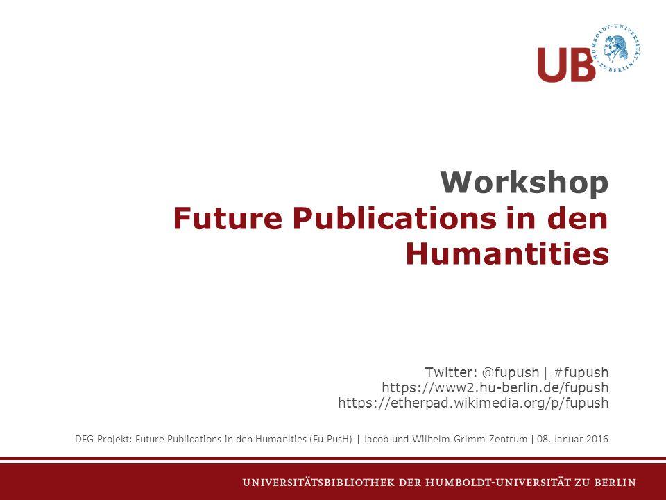 Workshop Future Publications in den Humantities Begrüßung und Einführung Prof.