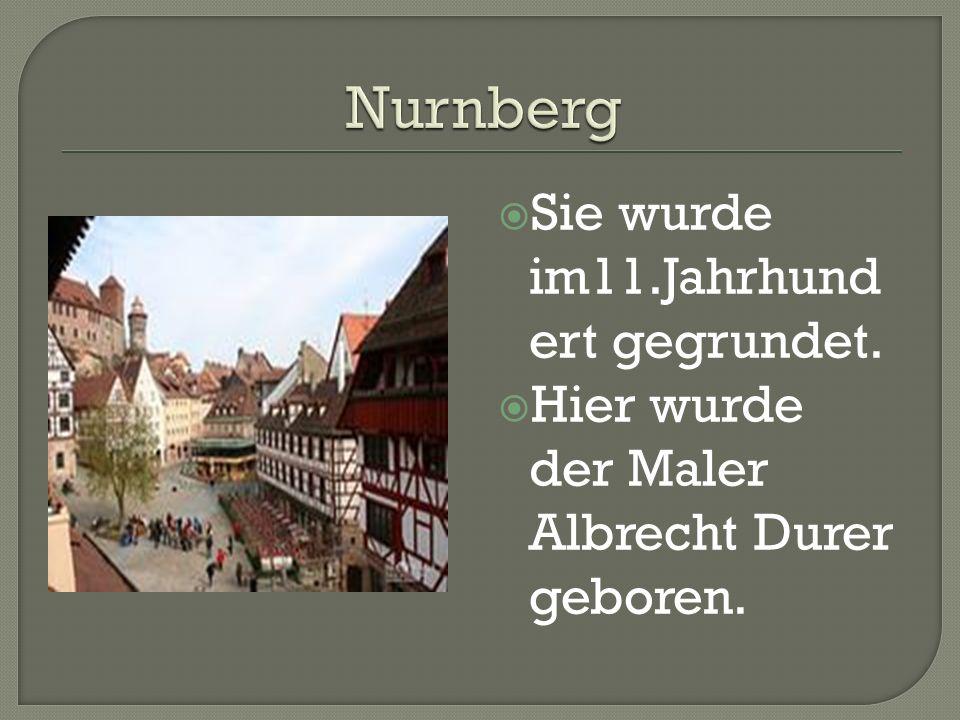  Sie wurde im11.Jahrhund ert gegrundet.  Hier wurde der Maler Albrecht Durer geboren.