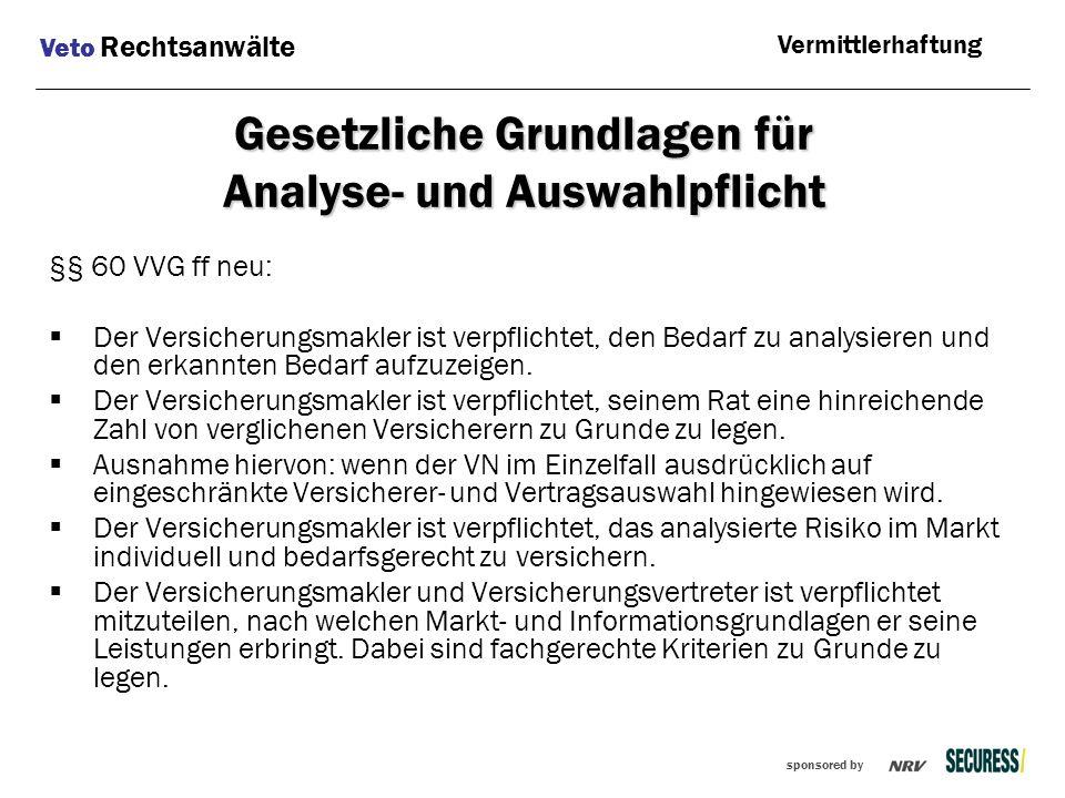 sponsored by Gesetzliche Grundlagen für Analyse- und Auswahlpflicht §§ 60 VVG ff neu:  Der Versicherungsmakler ist verpflichtet, den Bedarf zu analys
