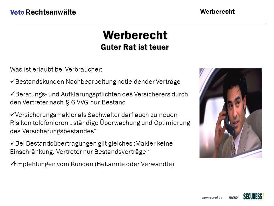 sponsored by Was ist erlaubt bei Verbraucher: Bestandskunden Nachbearbeitung notleidender Verträge Beratungs- und Aufklärungspflichten des Versicherer