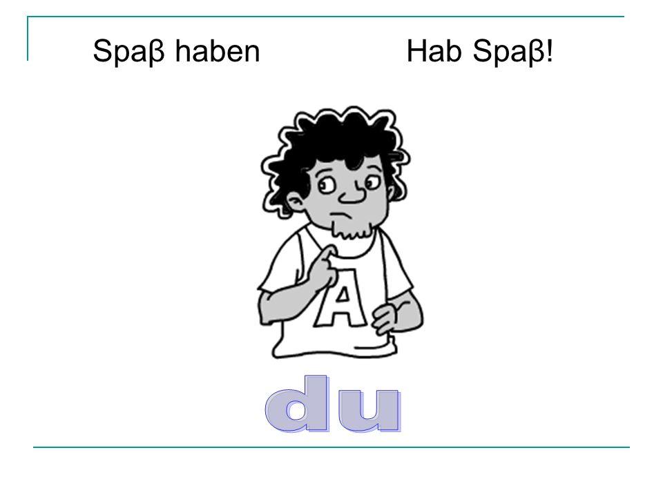 Spaβ haben Hab Spaβ!