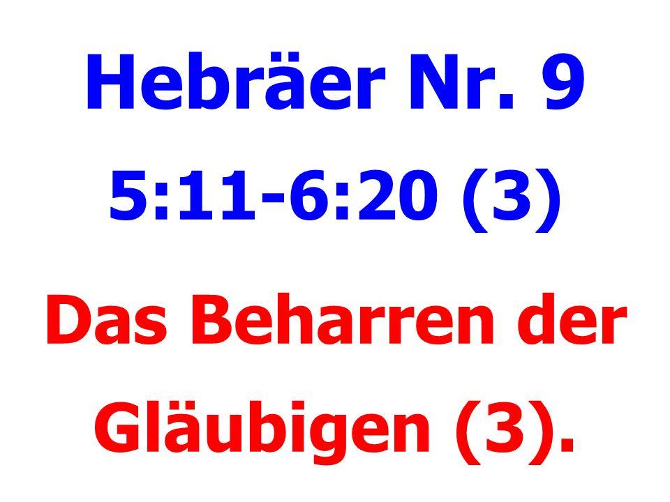 Hebräer Nr. 9 5:11-6:20 (3) Das Beharren der Gläubigen (3).
