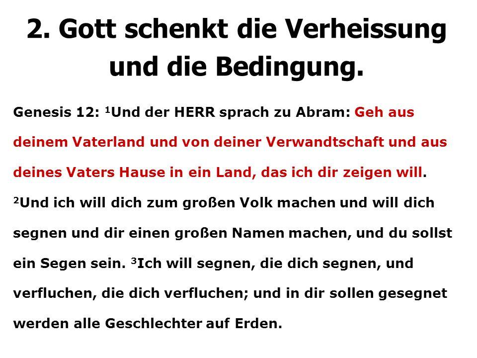 Genesis 12: 1 Und der HERR sprach zu Abram: Geh aus deinem Vaterland und von deiner Verwandtschaft und aus deines Vaters Hause in ein Land, das ich dir zeigen will.