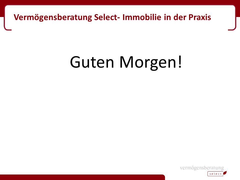 Vermögensberatung Select- Immobilie in der Praxis Guten Morgen!