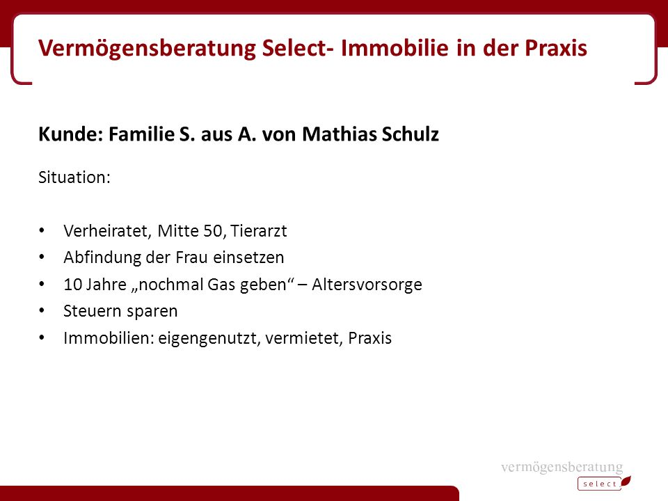 Vermögensberatung Select- Immobilie in der Praxis Kunde: Familie S.