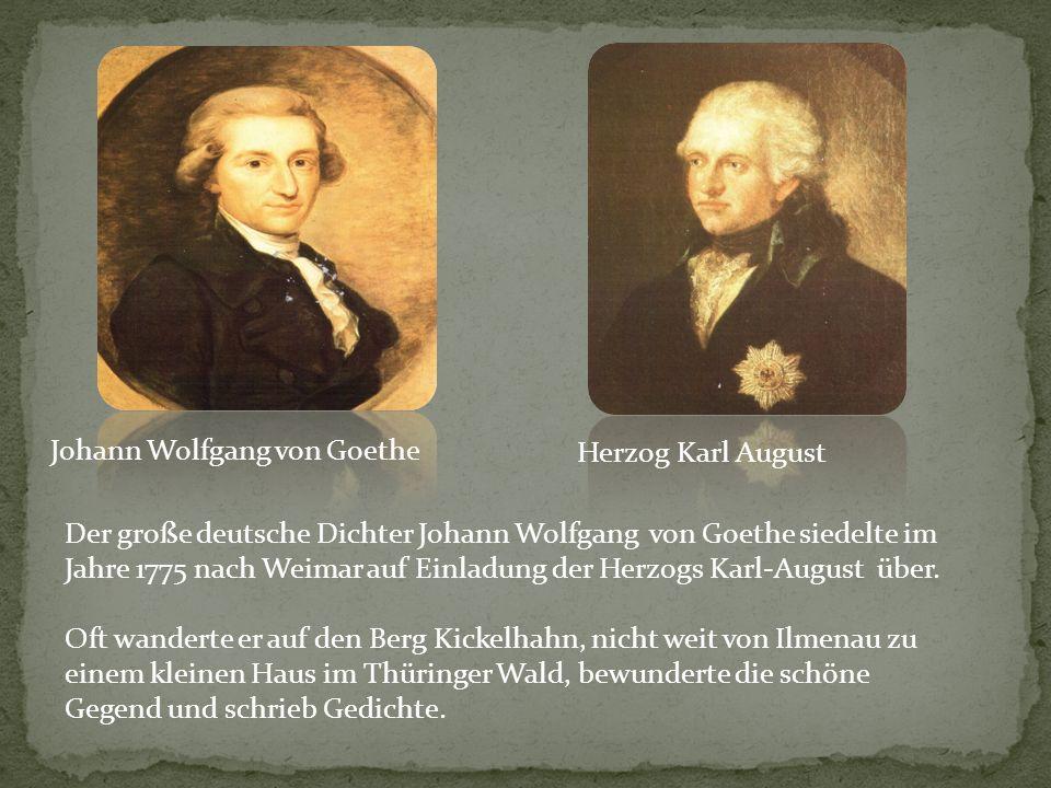 Johann Wolfgang von Goethe Herzog Karl August Der große deutsche Dichter Johann Wolfgang von Goethe siedelte im Jahre 1775 nach Weimar auf Einladung d