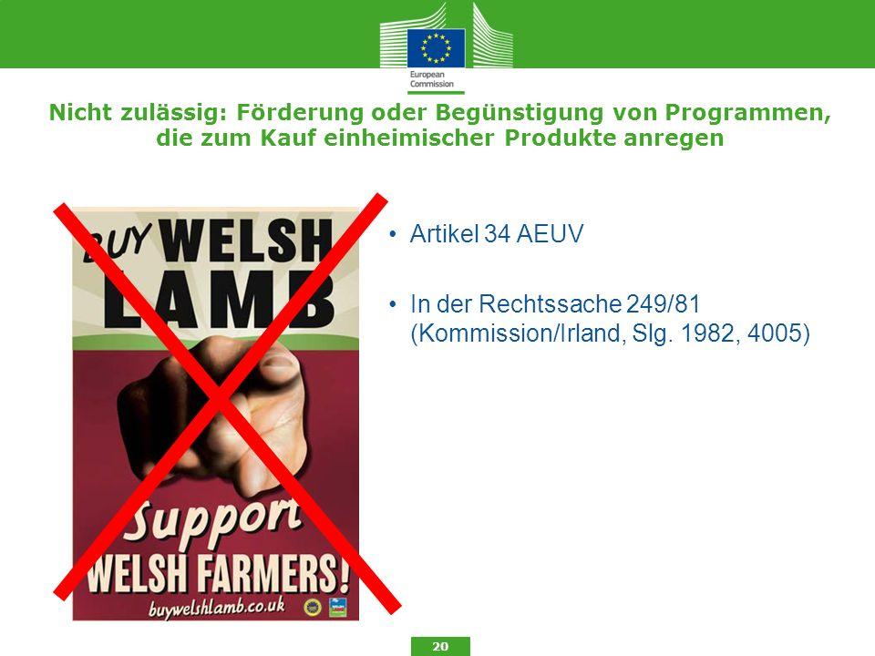 Nicht zulässig: Förderung oder Begünstigung von Programmen, die zum Kauf einheimischer Produkte anregen Artikel 34 AEUV In der Rechtssache 249/81 (Kom