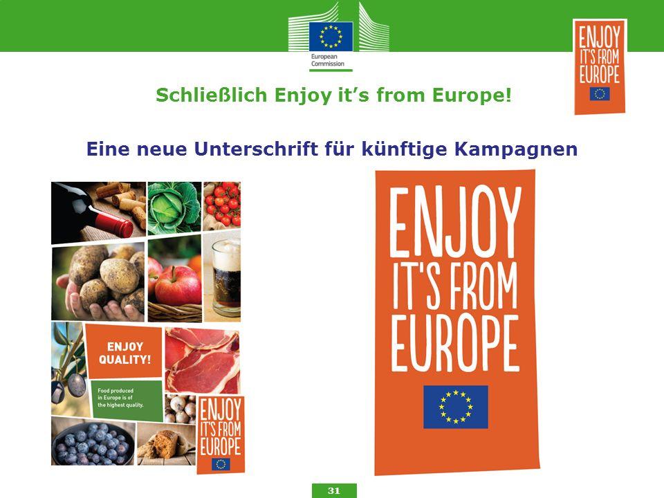 Schließlich Enjoy it's from Europe! 31 Eine neue Unterschrift für künftige Kampagnen