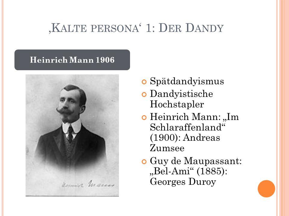 """'K ALTE PERSONA ' 1: D ER D ANDY Spätdandyismus Dandyistische Hochstapler Heinrich Mann: """"Im Schlaraffenland (1900): Andreas Zumsee Guy de Maupassant: """"Bel-Ami (1885): Georges Duroy Heinrich Mann 1906"""