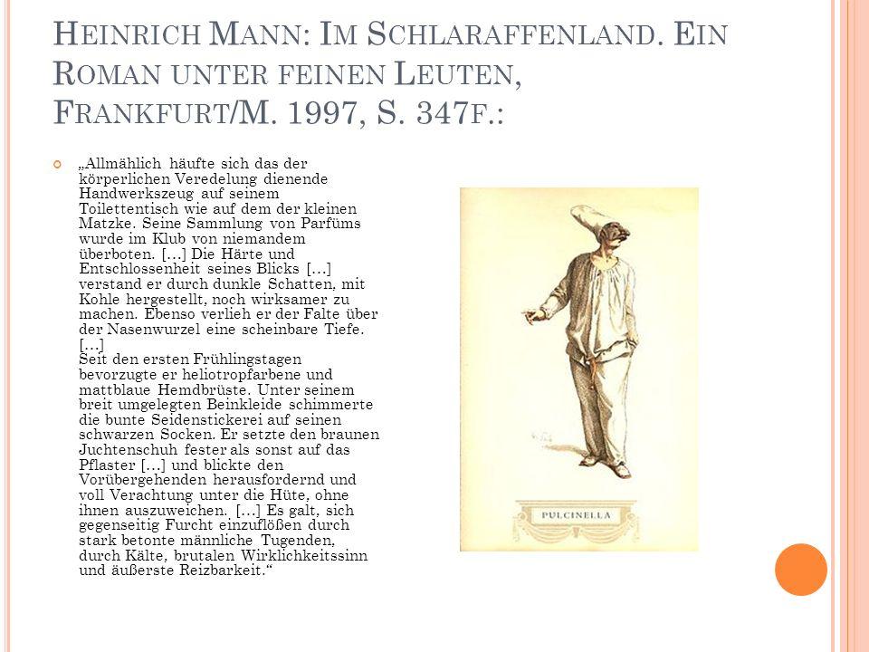 """H EINRICH M ANN : I M S CHLARAFFENLAND. E IN R OMAN UNTER FEINEN L EUTEN, F RANKFURT /M. 1997, S. 347 F.: """"Allmählich häufte sich das der körperlichen"""