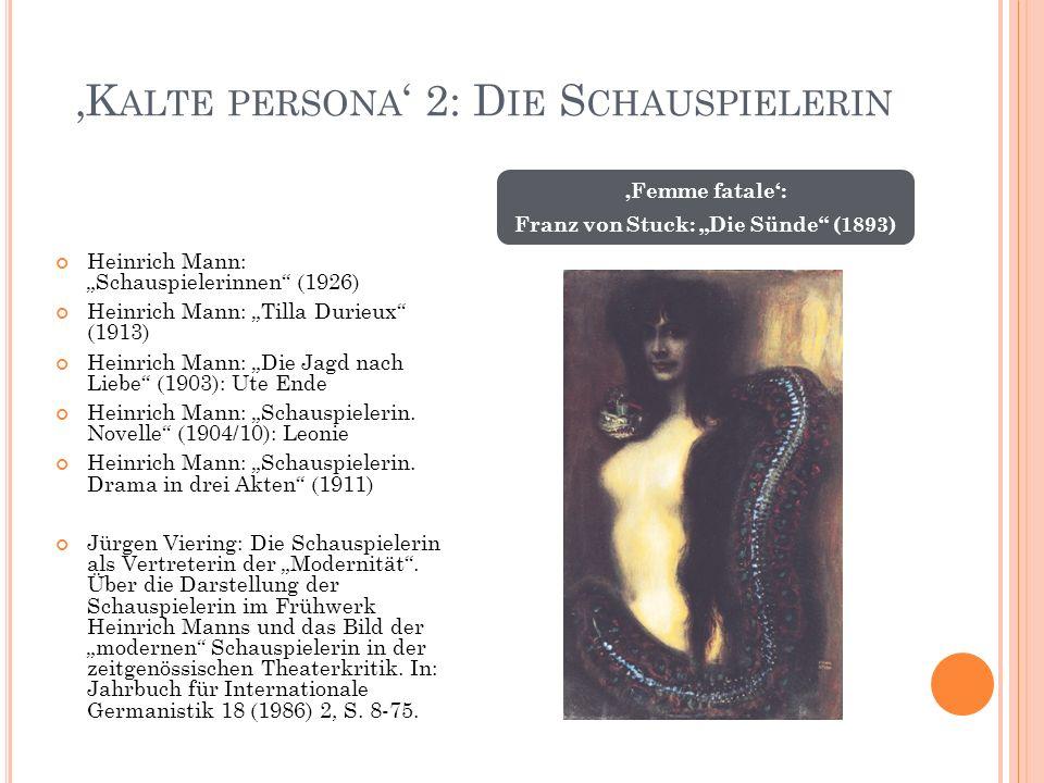 """'K ALTE PERSONA ' 2: D IE S CHAUSPIELERIN Heinrich Mann: """"Schauspielerinnen (1926) Heinrich Mann: """"Tilla Durieux (1913) Heinrich Mann: """"Die Jagd nach Liebe (1903): Ute Ende Heinrich Mann: """"Schauspielerin."""