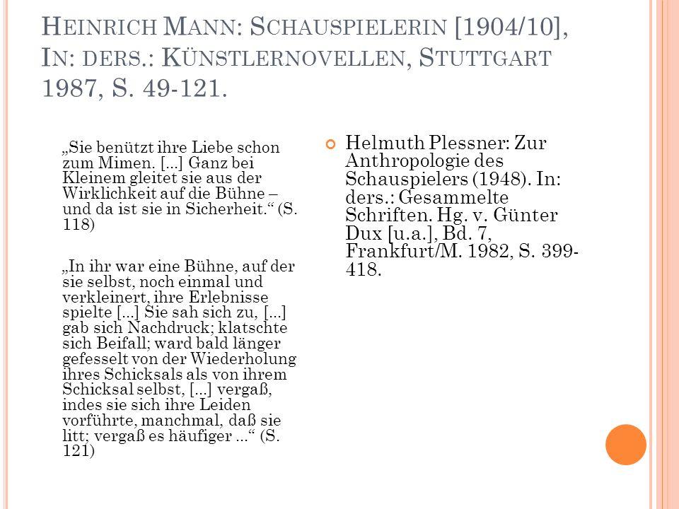 """H EINRICH M ANN : S CHAUSPIELERIN [1904/10], I N : DERS.: K ÜNSTLERNOVELLEN, S TUTTGART 1987, S. 49-121. """"Sie benützt ihre Liebe schon zum Mimen. [..."""