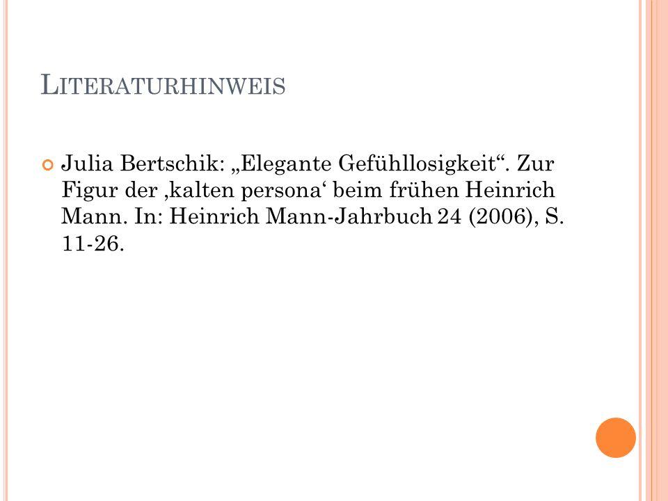 """L ITERATURHINWEIS Julia Bertschik: """"Elegante Gefühllosigkeit"""". Zur Figur der 'kalten persona' beim frühen Heinrich Mann. In: Heinrich Mann-Jahrbuch 24"""