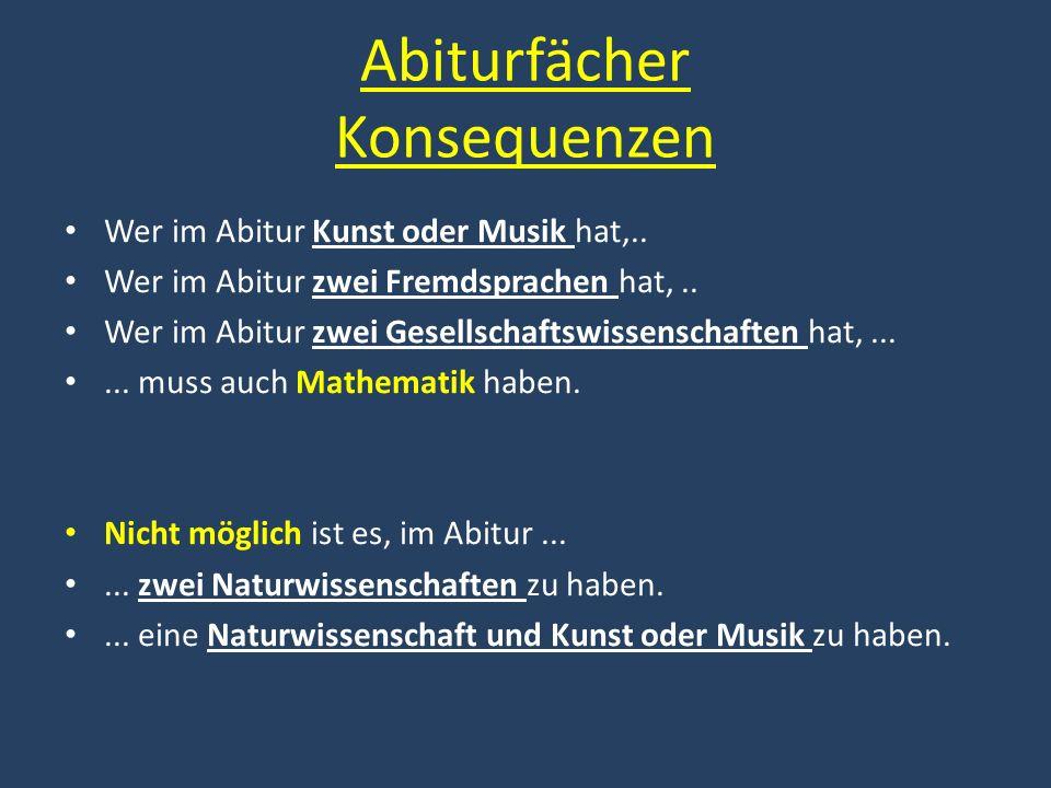 Abiturfächer Konsequenzen Wer im Abitur Kunst oder Musik hat,.. Wer im Abitur zwei Fremdsprachen hat,.. Wer im Abitur zwei Gesellschaftswissenschaften