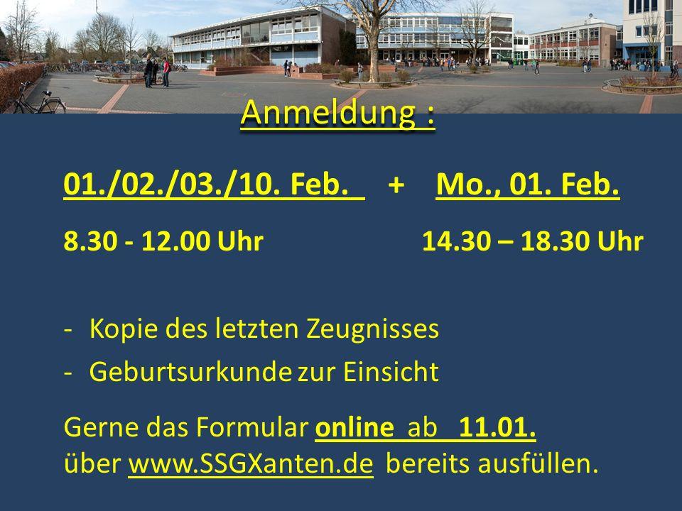 Anmeldung : 01./02./03./10. Feb. + Mo., 01. Feb. 8.30 - 12.00 Uhr 14.30 – 18.30 Uhr -Kopie des letzten Zeugnisses -Geburtsurkunde zur Einsicht Gerne d