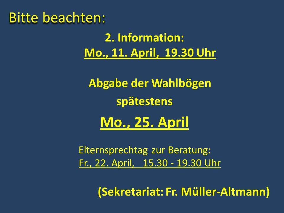 Bitte beachten: 2. Information: Mo., 11. April, 19.30 Uhr Abgabe der Wahlbögen spätestens Mo., 25. April Elternsprechtag zur Beratung: Fr., 22. April,