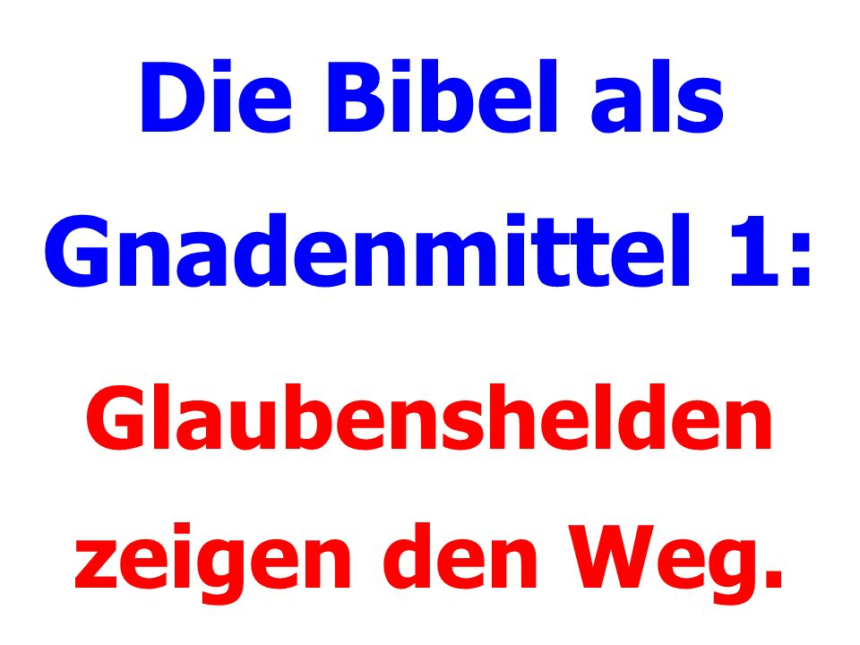 Die Bibel als Gnadenmittel 1: Glaubenshelden zeigen den Weg.