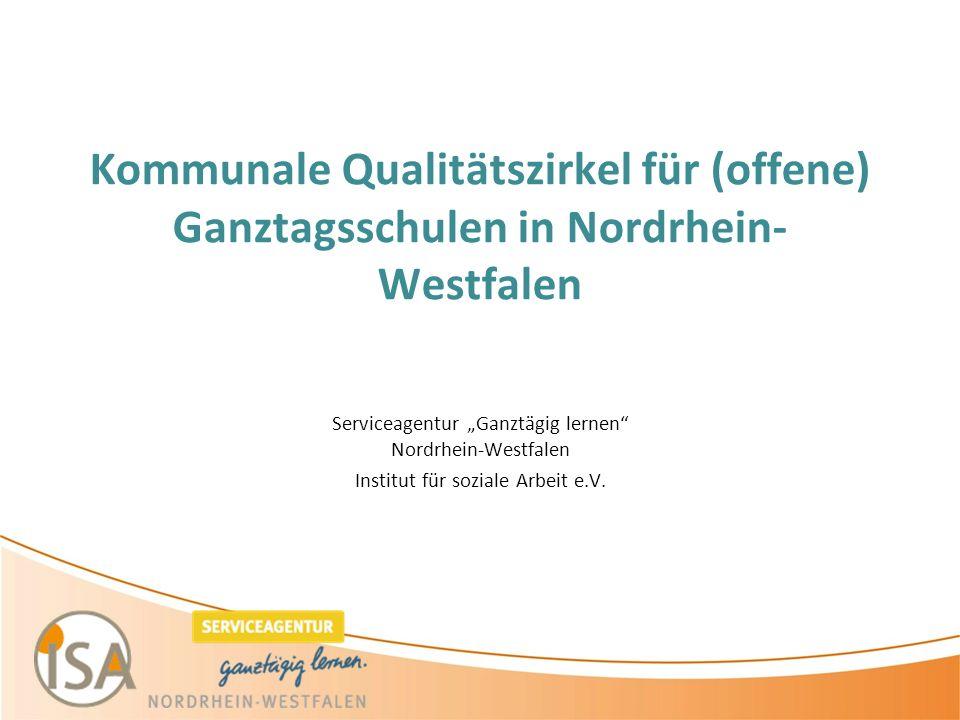 """Kommunale Qualitätszirkel für (offene) Ganztagsschulen in Nordrhein- Westfalen Serviceagentur """"Ganztägig lernen Nordrhein-Westfalen Institut für soziale Arbeit e.V."""
