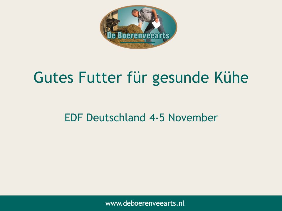 Gutes Futter für gesunde Kühe EDF Deutschland 4-5 November www.deboerenveearts.nl
