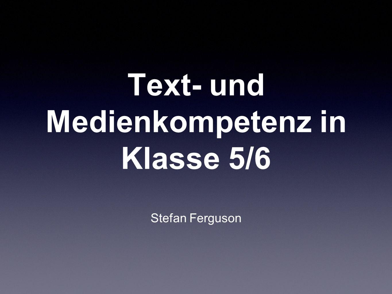 Text- und Medienkompetenz in Klasse 5/6 Stefan Ferguson