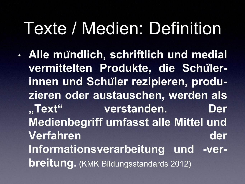 Texte / Medien: Definition Alle mu ̈ ndlich, schriftlich und medial vermittelten Produkte, die Schu ̈ ler- innen und Schu ̈ ler rezipieren, produ- zie