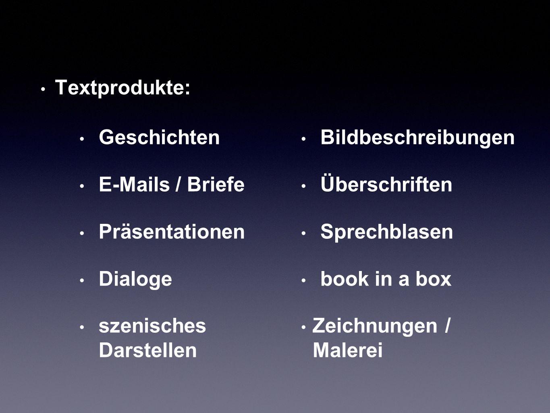 Textprodukte: Bildbeschreibungen Überschriften Sprechblasen book in a box Zeichnungen / Malerei Geschichten E-Mails / Briefe Präsentationen Dialoge szenisches Darstellen