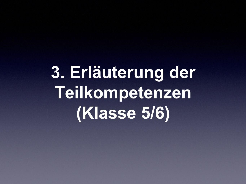 3. Erläuterung der Teilkompetenzen (Klasse 5/6)