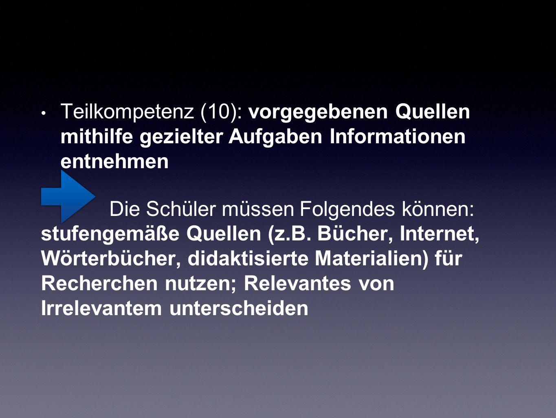 Teilkompetenz (10): vorgegebenen Quellen mithilfe gezielter Aufgaben Informationen entnehmen Die Schüler müssen Folgendes können: stufengemäße Quellen (z.B.