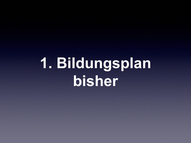 1. Bildungsplan bisher