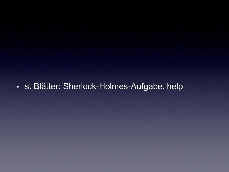 s. Blätter: Sherlock-Holmes-Aufgabe, help