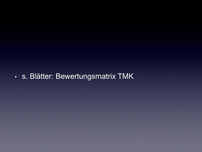 s. Blätter: Bewertungsmatrix TMK