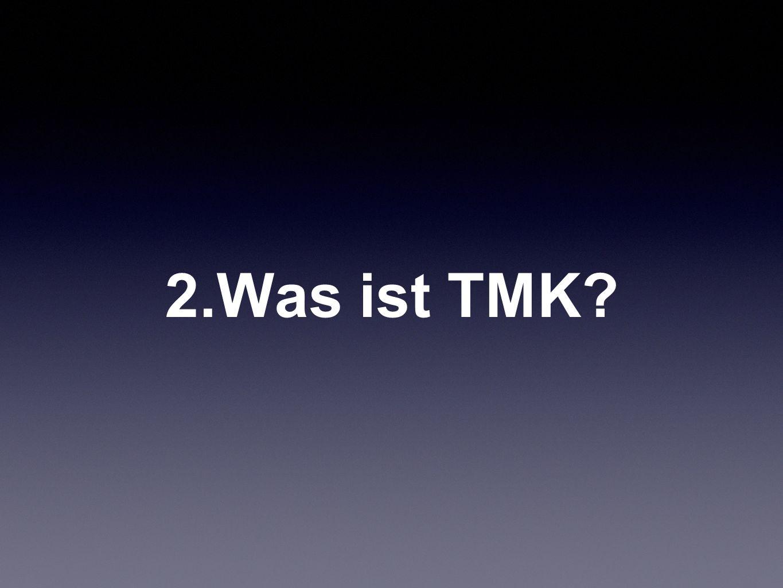 2.Was ist TMK?